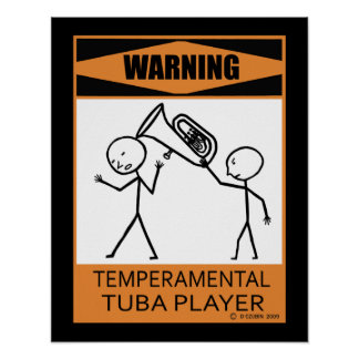 Warning Temperamental Tuba Player Poster