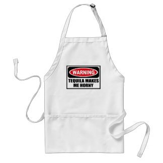 Warning TEQUILA MAKES ME HORNY Apron