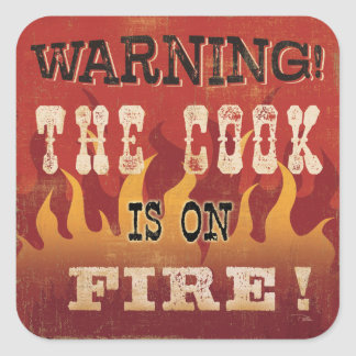 Warning! The Cook is on Fire Square Sticker