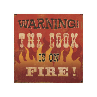 Warning! The Cook is on Fire Wood Print