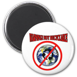 Warning The Earth Is Not Recyclable! 6 Cm Round Magnet