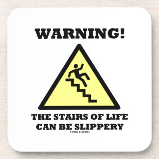 Warning! The Stairs Of Life Can Be Slippery Beverage Coasters