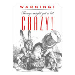 WARNING! Things Might Get a Bit CRAZY! Mad Hatter 13 Cm X 18 Cm Invitation Card