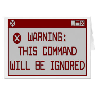 Warning!  This Command Will Be Ignored Card