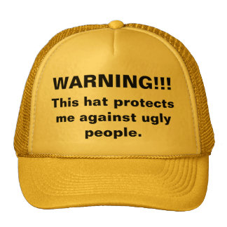 WARNING!!!, This hat protects me against ugly p...