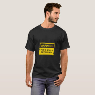 WARNING: This is only a Distraction T-Shirt