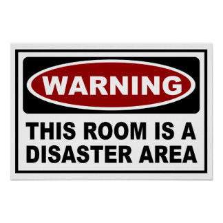 WARNING - THIS ROOM IS A DISASTER AREA POSTER