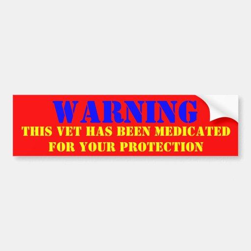 WARNING: THIS VET HAS VEEN MEDICATED BUMPER STICKER