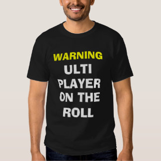 Warning Ulti Player on the Roll Shirt