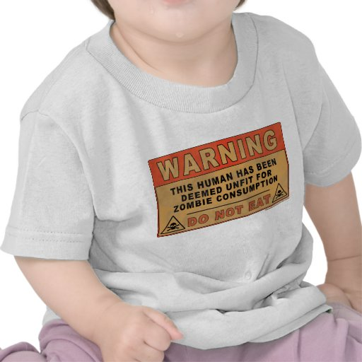 Warning Unfit For Zombie Consumption T Shirts
