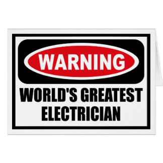 Warning WORLD'S GREATEST ELECTRICIAN Greeting Card
