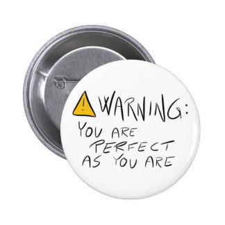 Warning: You are perfect as you are - Button