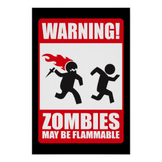 Warning Zombies are flammable Poster