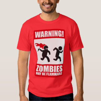 Warning: Zombies are flammable T Shirts