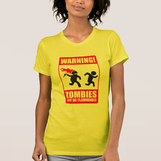Warning: Zombies are flammable Tshirt
