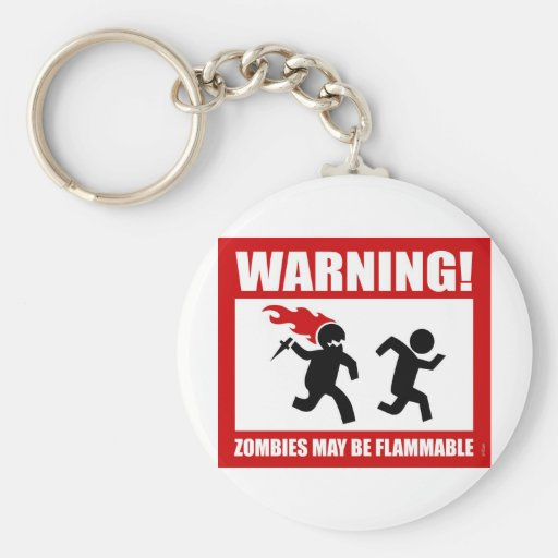 Warning! Zombies May Be Flammable Keychain