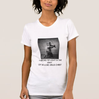 WARRIORS OF LIGHT IN THE ARMY OF THE JESUS CHRIST T-SHIRTS