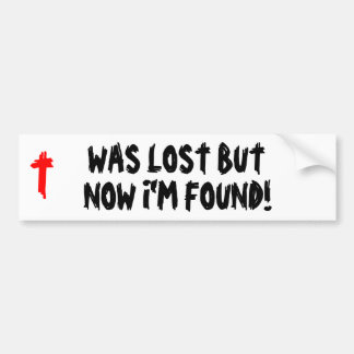 Was Lost Now I'm found! Bumper Sticker