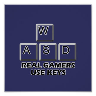 WASD - Real Gamers Use Keys Poster