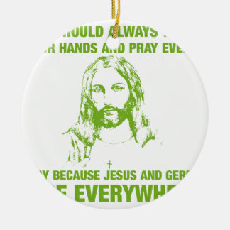 Wash Your Hands And Pray - Jesus And Germs... Round Ceramic Decoration