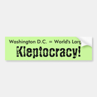 Washington D.C. = World's Largest, Kleptocracy! Car Bumper Sticker