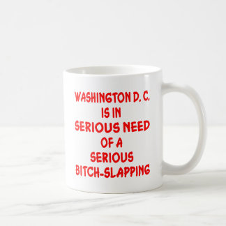 Washington DC Needs Seriously Bitch-Slapped Basic White Mug