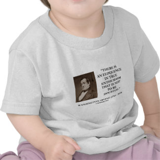 Washington Irving Eloquence In True Enthusiasm Shirts