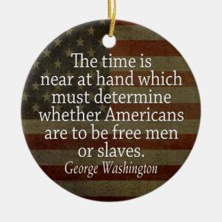 Washington Quote - Free Men or Slaves Ornament