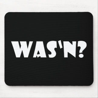 Was'n? Mouse Pad