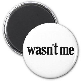 Wasn't Me 6 Cm Round Magnet