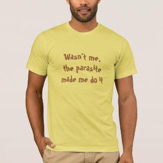 Wasn't me,the parasite made me do it T-Shirt