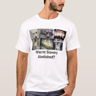 Wasn't Slavery Abolished? T-Shirt