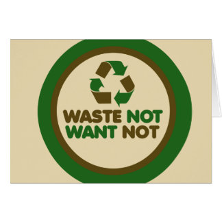Waste not want not note card