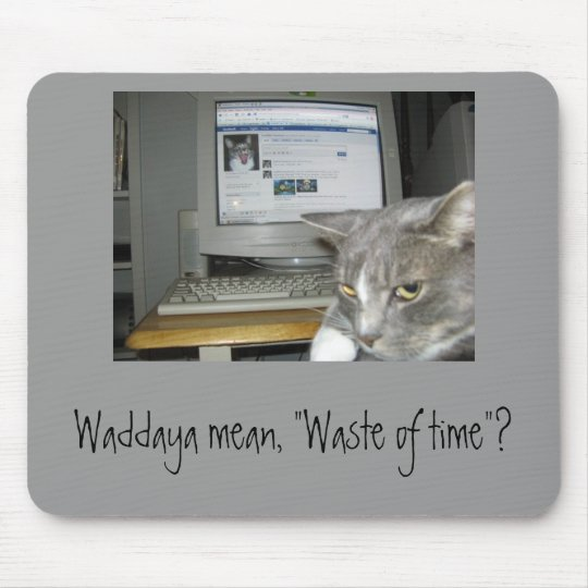 """Waste of time""? Mouse Mat"