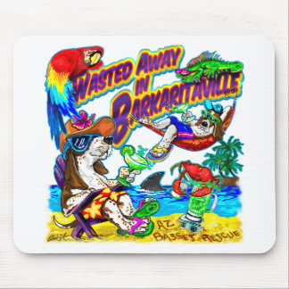 Wasted Away in Barkaritaville Mouse Pad