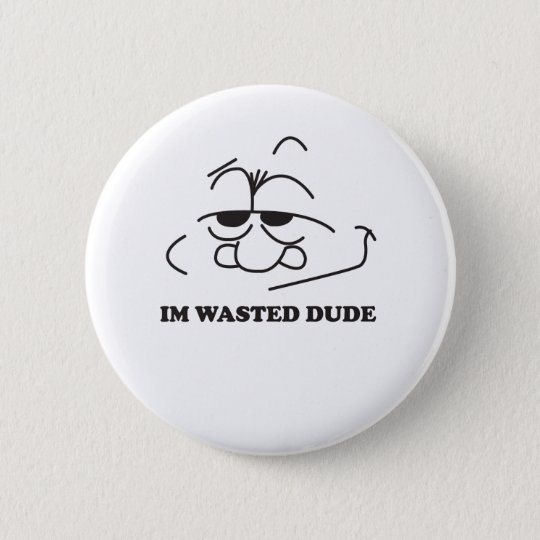 wasted dude 6 cm round badge