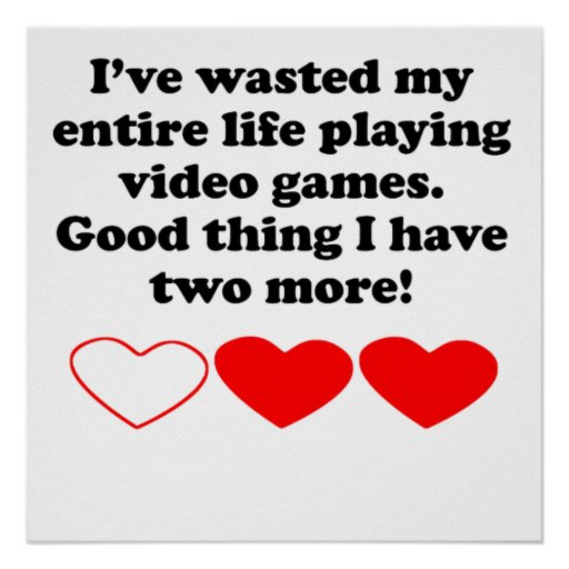 Wasted My Life Playing Video Games Poster