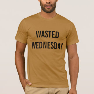 wasted wednesday Tee