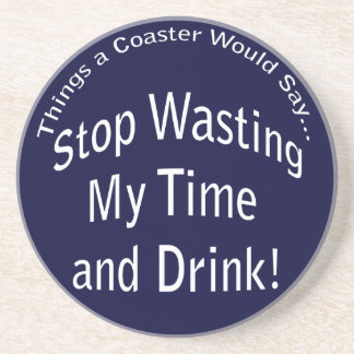 Wasting My Time and Drink Dark Coaster
