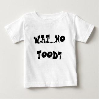WAT....NO FOOD? BABY T-Shirt