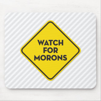 """""""Watch for Morons"""" Warning Sign Mouse Mat"""