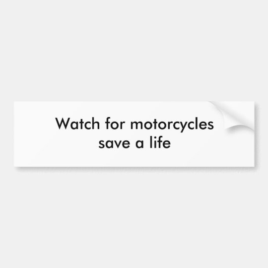 Watch for motorcyclessave a life bumper sticker
