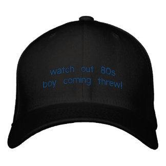 watch out 80s boy coming threw! embroidered baseball caps