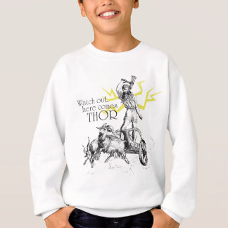 Watch Out, Here Comes Thor! Sweatshirt