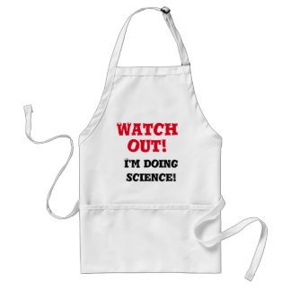 """""""Watch out! I'm doing science!"""" Apron"""