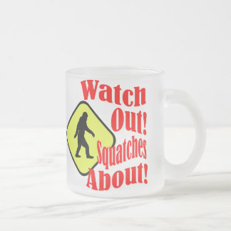 Watch out! Squatches about! Frosted Glass Mug