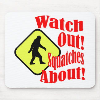 Watch out! Squatches about! Mouse Mat