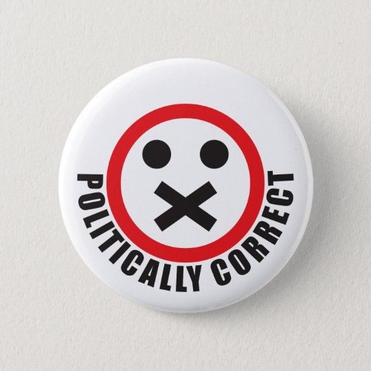 watch your mouth and be politically correct 6 cm round badge