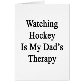 Watching Hockey Is My Dad s Therapy Greeting Cards