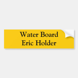 Water Board Eric Holder Bumper Sticker